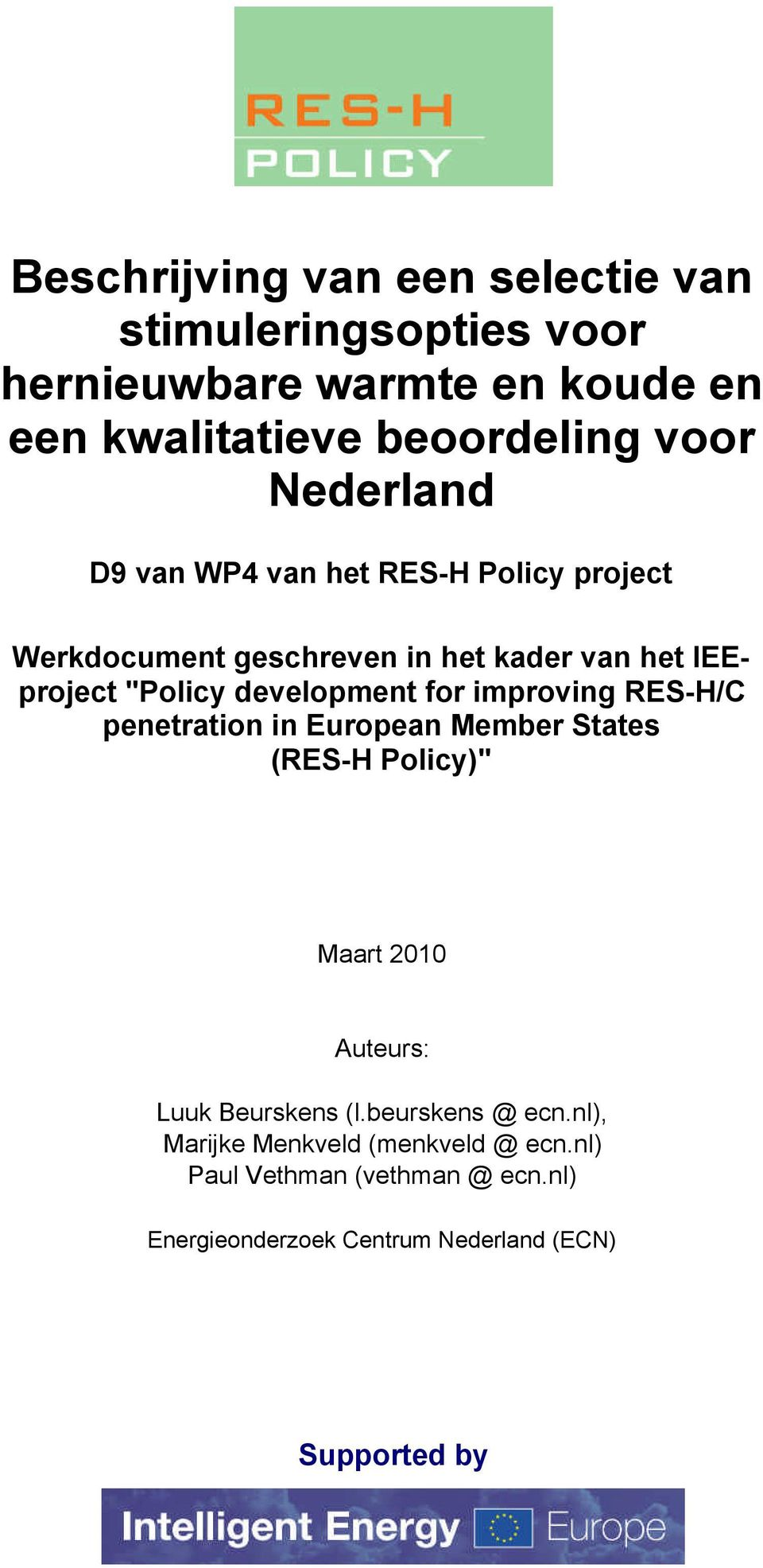 "for improving RES-H/C penetration in European Member States (RES-H Policy)"" Maart 2010 Auteurs: Luuk Beurskens (l."