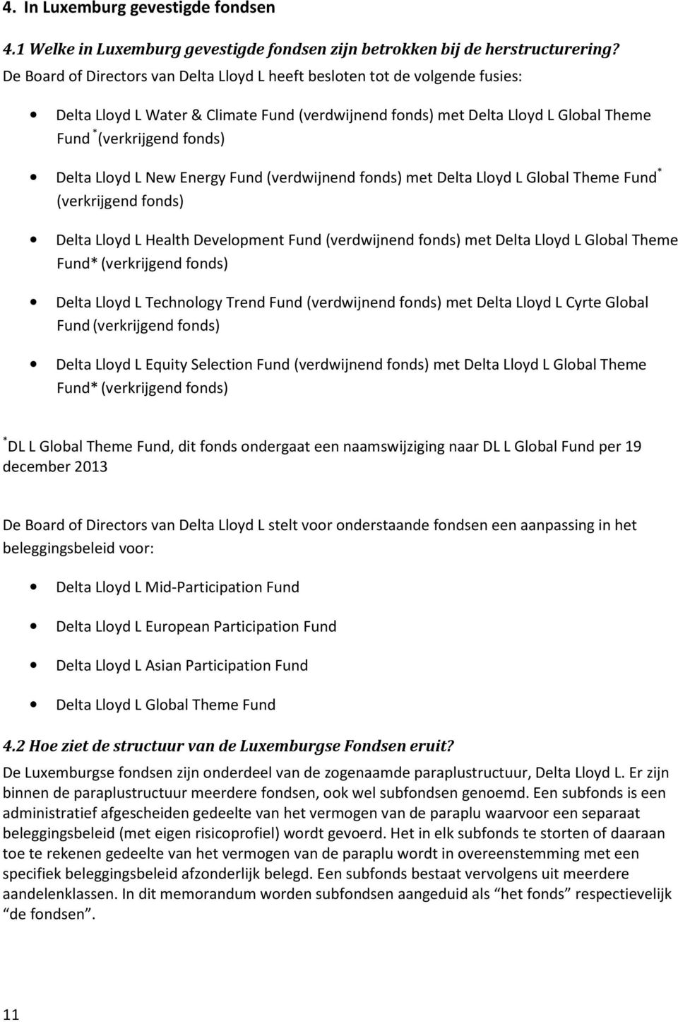 Lloyd L New Energy Fund (verdwijnend fonds) met Delta Lloyd L Global Theme Fund * (verkrijgend fonds) Delta Lloyd L Health Development Fund (verdwijnend fonds) met Delta Lloyd L Global Theme