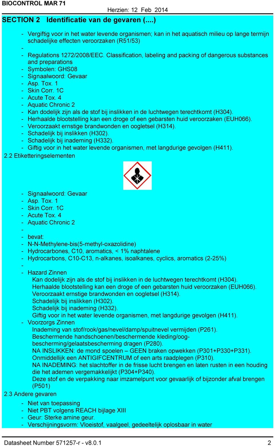 Classification, labeling and packing of dangerous substances and preparations Symbolen: GHS08 Signaalwoord: Gevaar Asp. Tox. 1 Skin Corr. 1C Acute Tox.