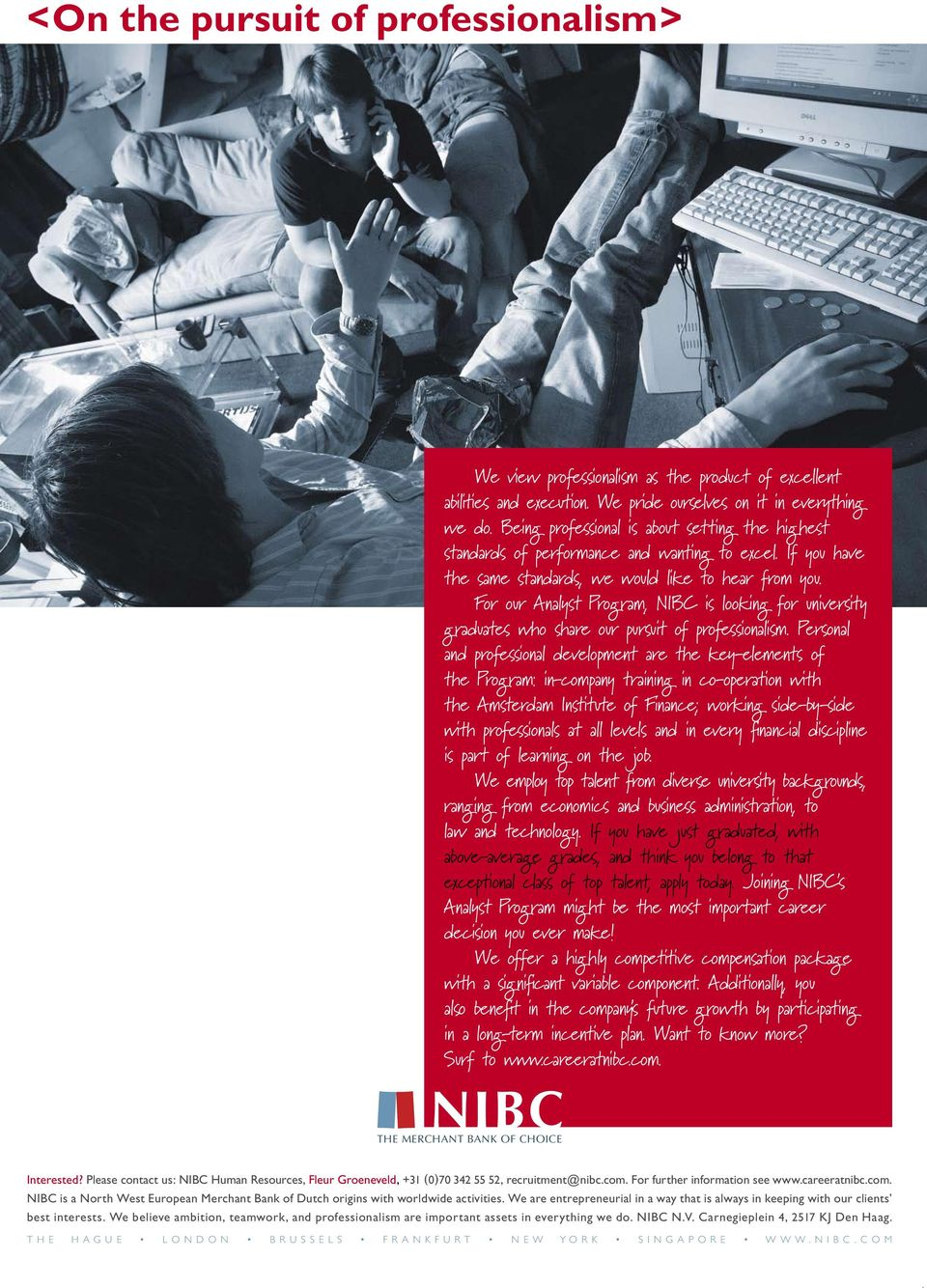 For our Analyst Program, NIBC is looking for university graduates who share our pursuit of professionalism.