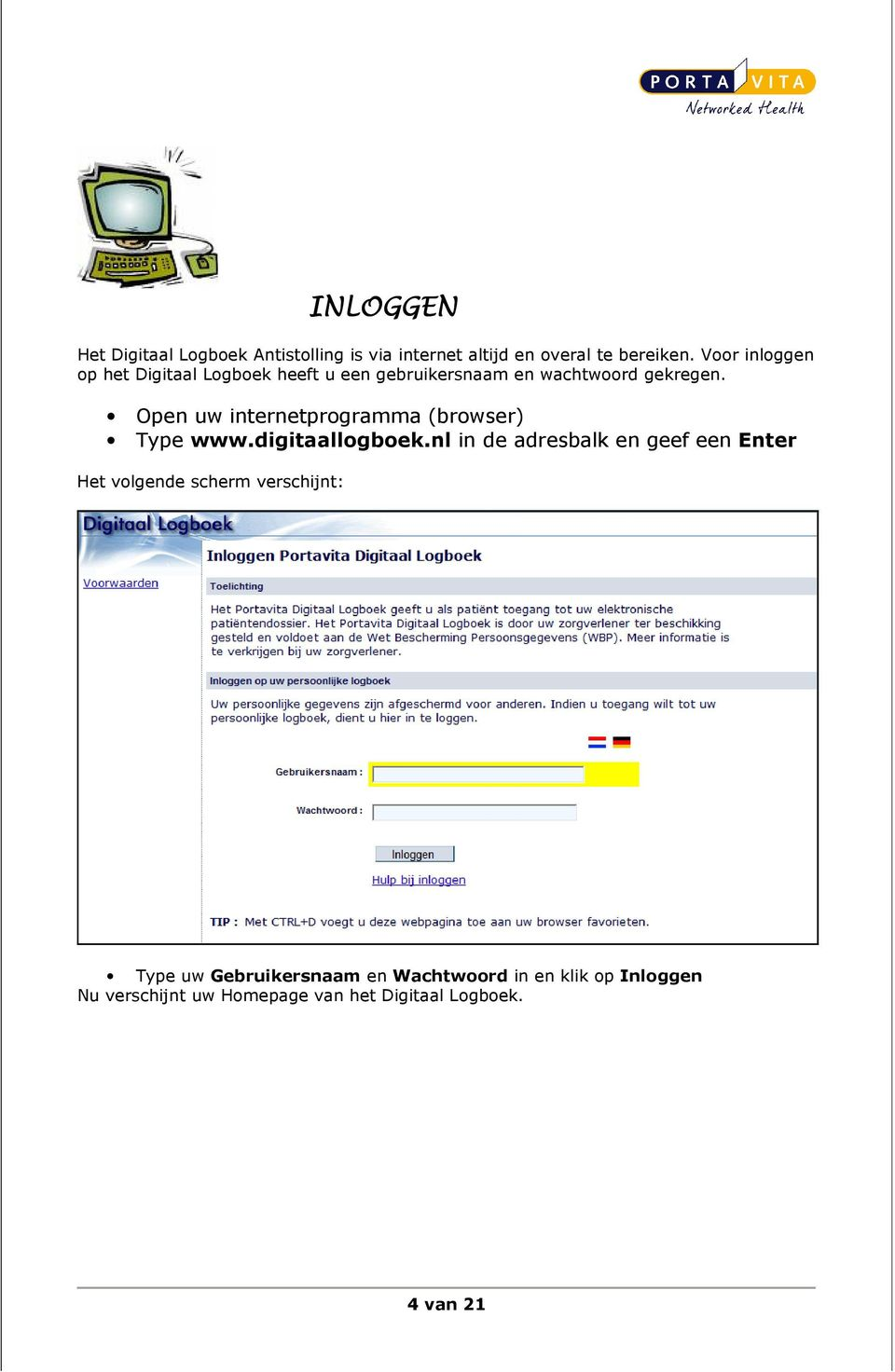 Open uw internetprogramma (browser) Type www.digitaallogboek.
