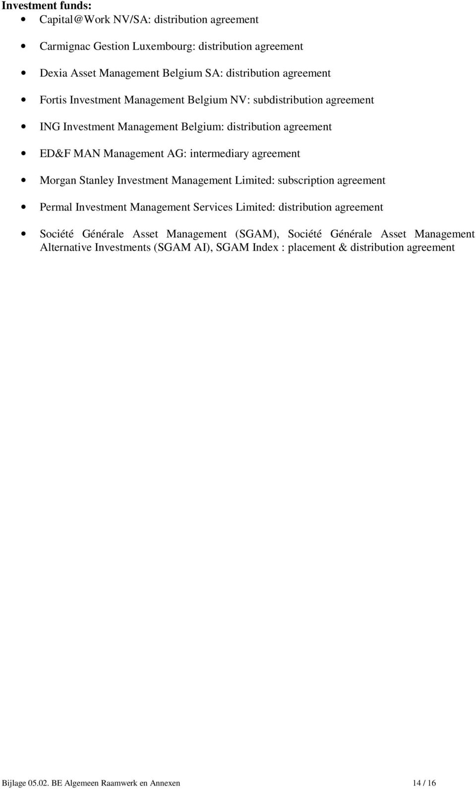 Morgan Stanley Investment Management Limited: subscription agreement Permal Investment Management Services Limited: distribution agreement Société Générale Asset Management