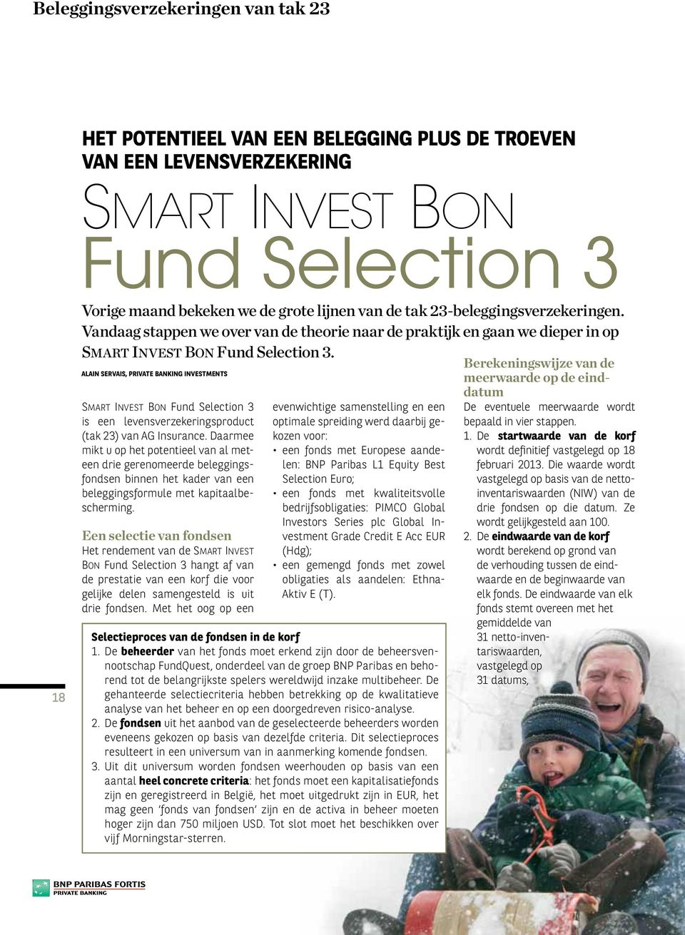 ALAIN SERVAIS, PRIVATE BANKING INVESTMENTS SMART INVEST BON Fund Selection 3 is een levensverzekeringsproduct (tak 23) van AG Insurance.
