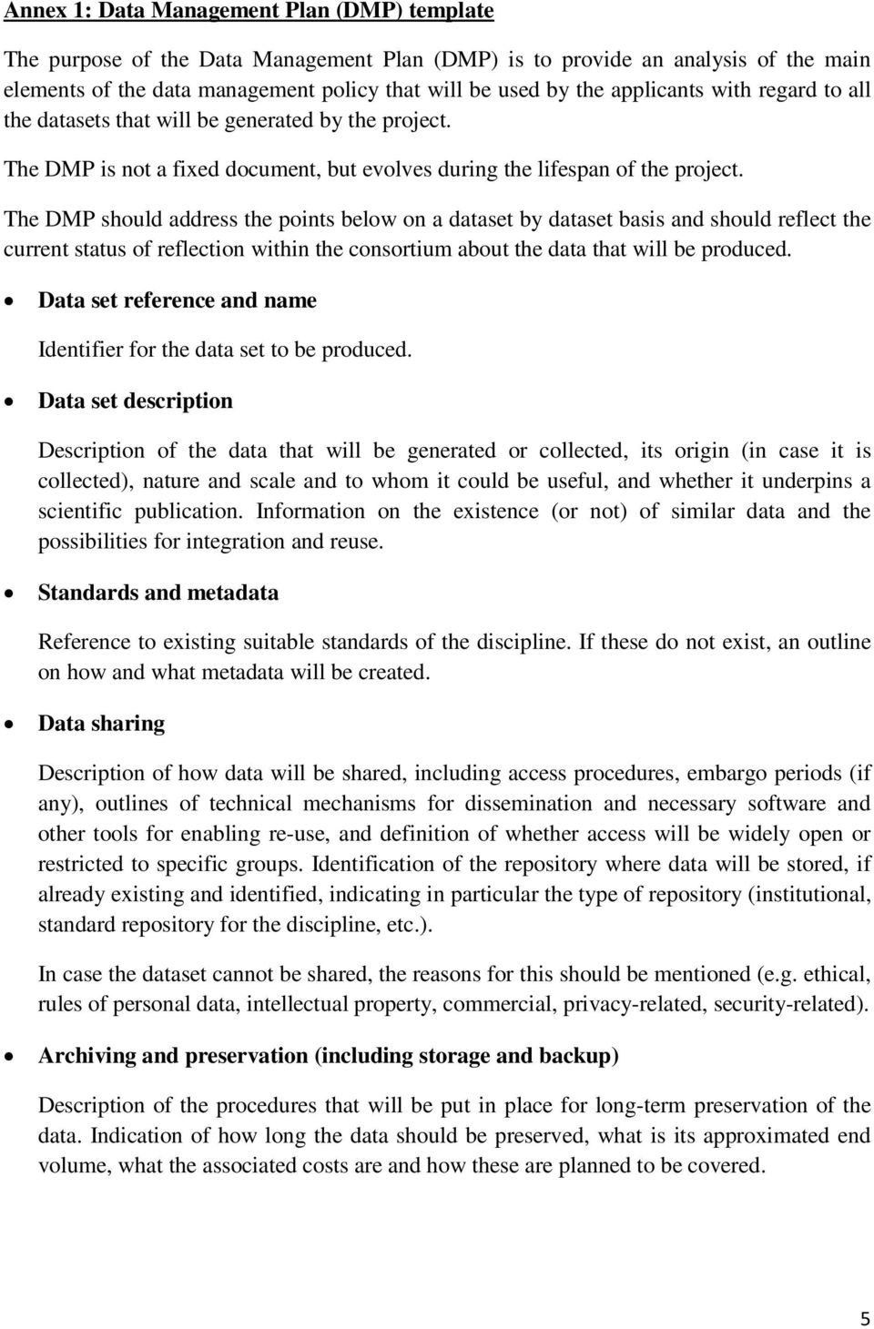 The DMP should address the points below on a dataset by dataset basis and should reflect the current status of reflection within the consortium about the data that will be produced.