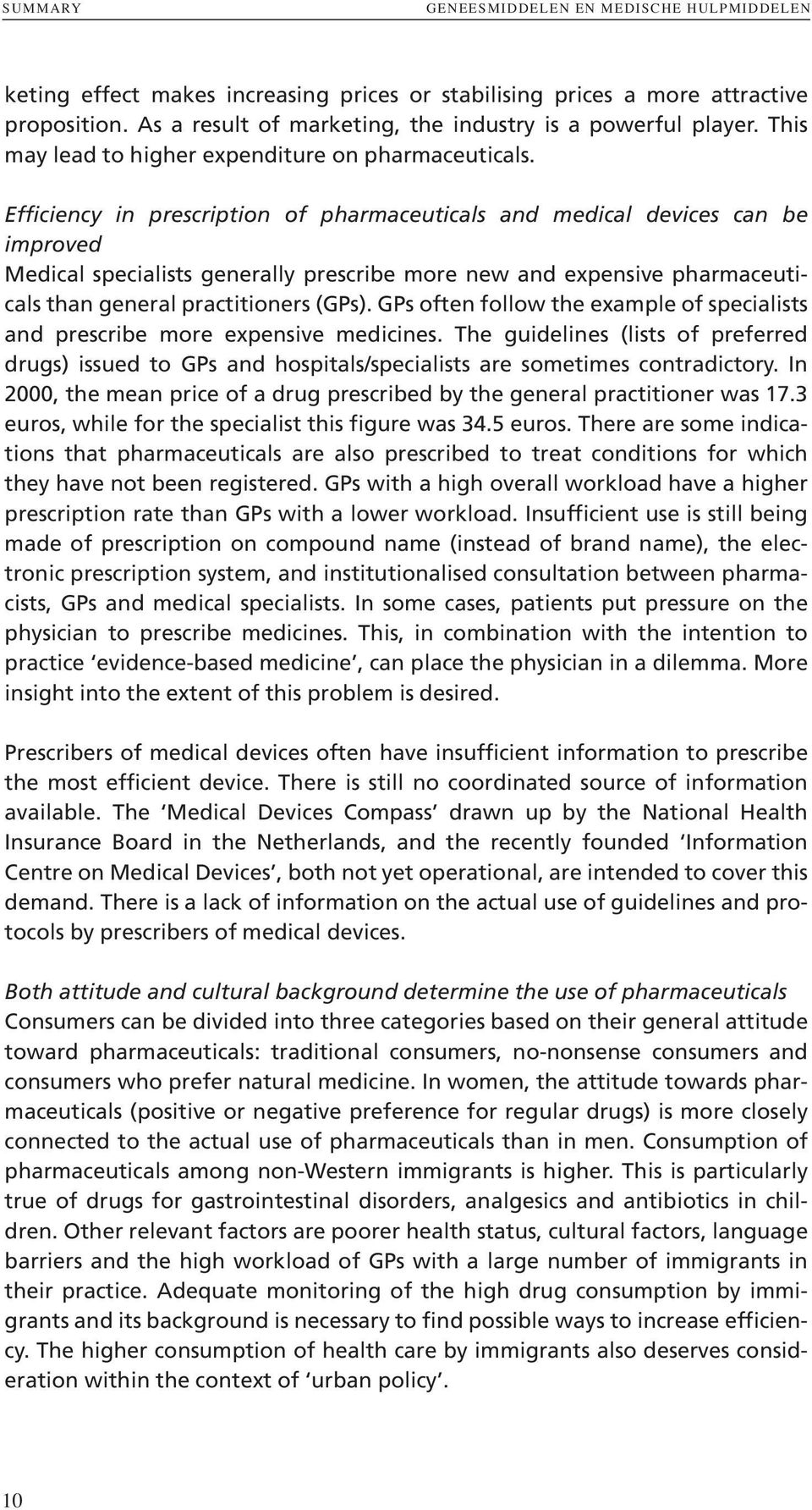 Efficiency in prescription of pharmaceuticals and medical devices can be improved Medical specialists generally prescribe more new and expensive pharmaceuticals than general practitioners (GPs).