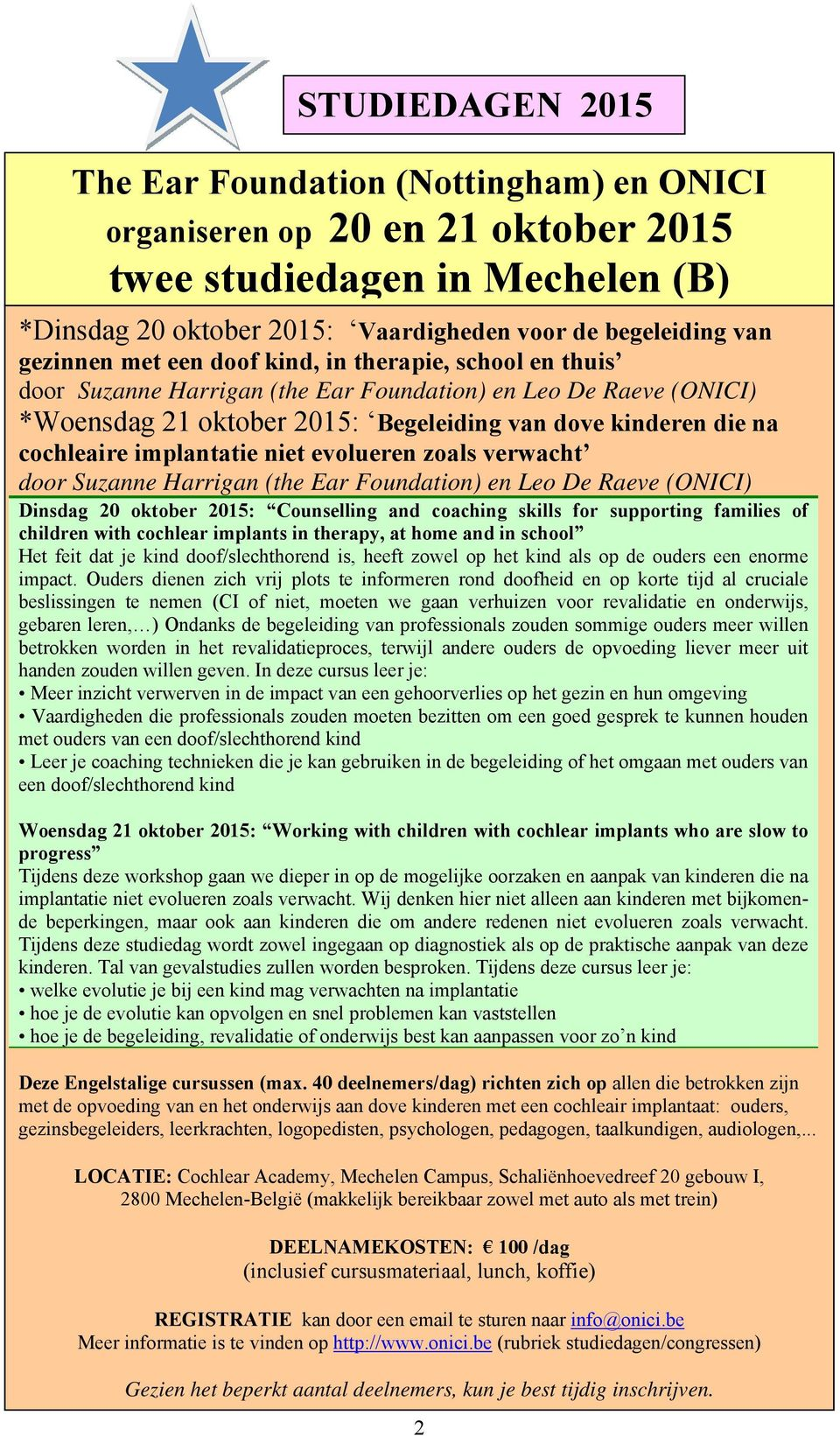 implantatie niet evolueren zoals verwacht door Suzanne Harrigan (the Ear Foundation) en Leo De Raeve (ONICI) Dinsdag 20 oktober 2015: Counselling and coaching skills for supporting families of
