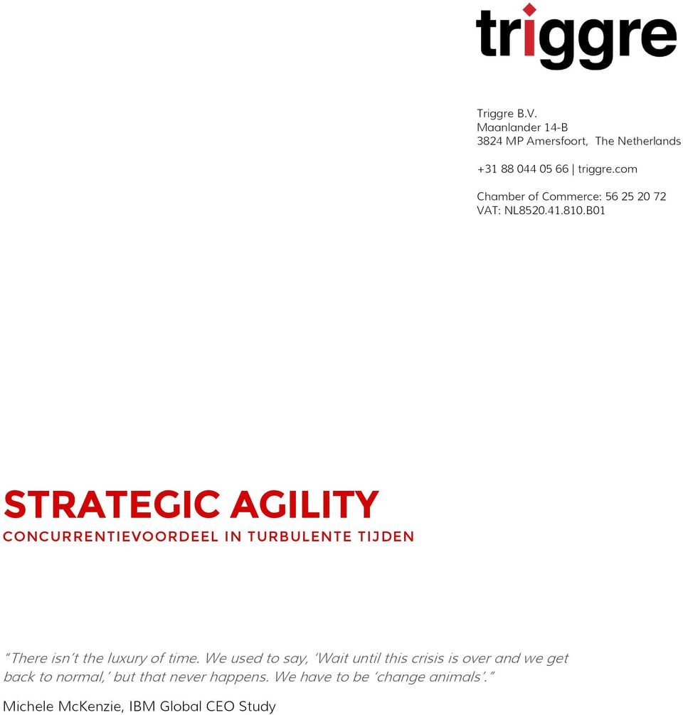 B01 STRATEGIC AGILITY CONCURRENTIEVOORDEEL IN TURBULENTE TIJDEN There isn t the luxury of time.
