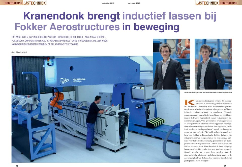 doo Mauice Mol Jan Kanendonk (l) en Jelle Mol van Kanendonk Poduction Systems BV anendonk Poduction Systems BV is gespecialiseed in obotiseing van niet-epeteend las- en snijwek.
