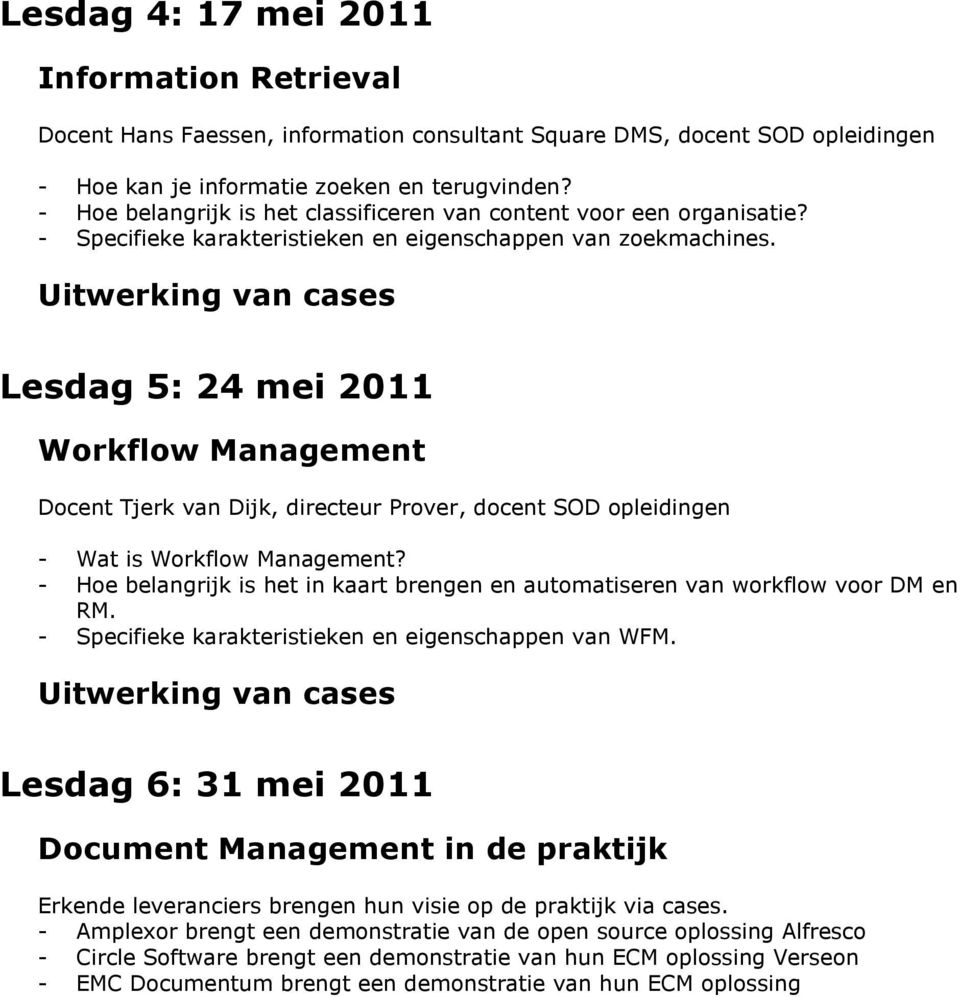 Uitwerking van cases Lesdag 5: 24 mei 2011 Workflow Management Docent Tjerk van Dijk, directeur Prover, docent SOD opleidingen - Wat is Workflow Management?