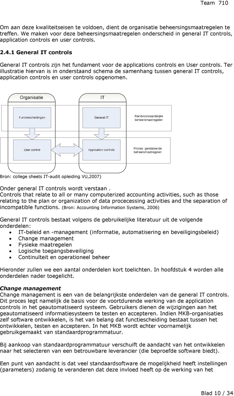1 General IT controls General IT controls zijn het fundament voor de applications controls en User controls.