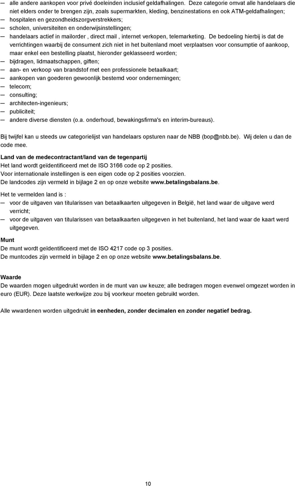 universiteiten en onderwijsinstellingen; handelaars actief in mailorder, direct mail, internet verkopen, telemarketing.