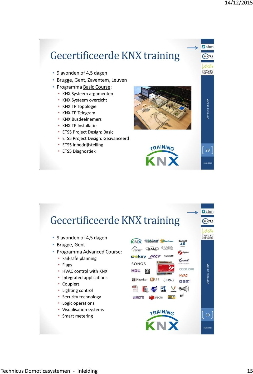 Diagnostiek 29 Gecertificeerde KNX training 9 avonden of 4,5 dagen Brugge, Gent Programma Advanced Course: Fail-safe planning Flags HVAC control with KNX