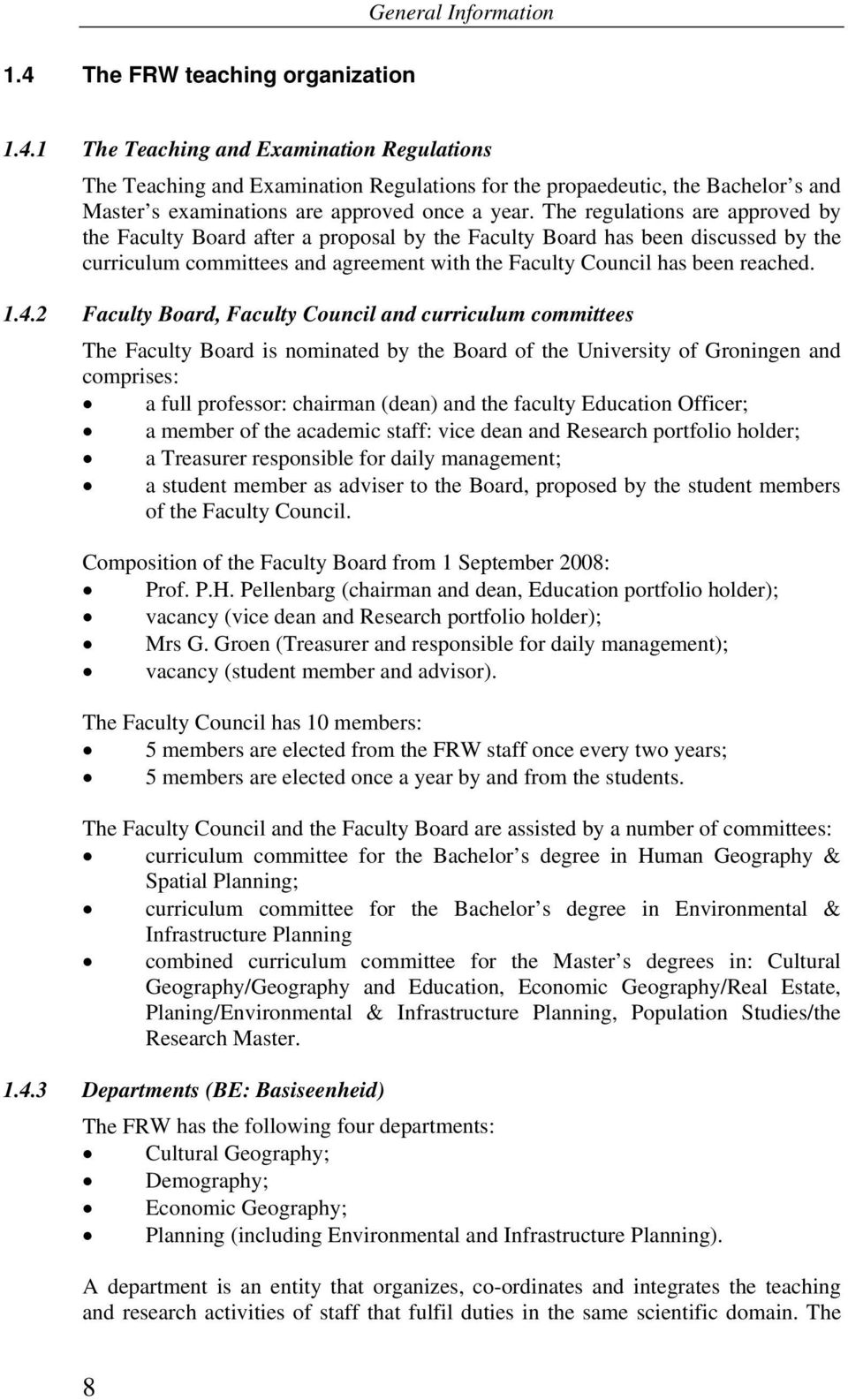2 Faculty Board, Faculty Council and curriculum committees The Faculty Board is nominated by the Board of the University of Groningen and comprises: a full professor: chairman (dean) and the faculty