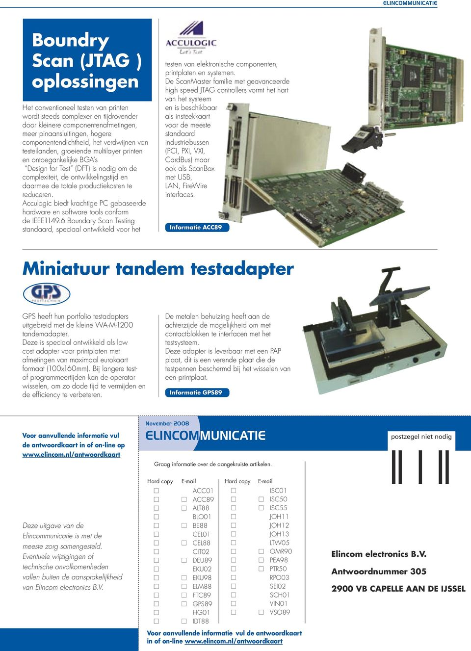 reduceren. Acculogic biedt krachtige PC gebaseerde hardware en software tools conform de IEEE1149.