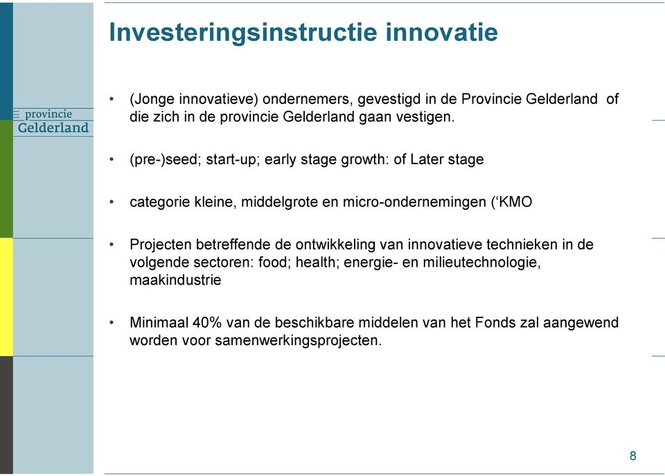 (pre-)seed; start-up; early stage growth: of Later stage categorie kleine, middelgrote en micro-ondernemingen ( KMO Projecten