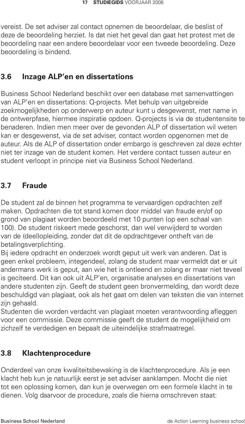 6 Inzage ALP en en dissertations beschikt over een database met samenvattingen van ALP en en dissertations: Q-projects.