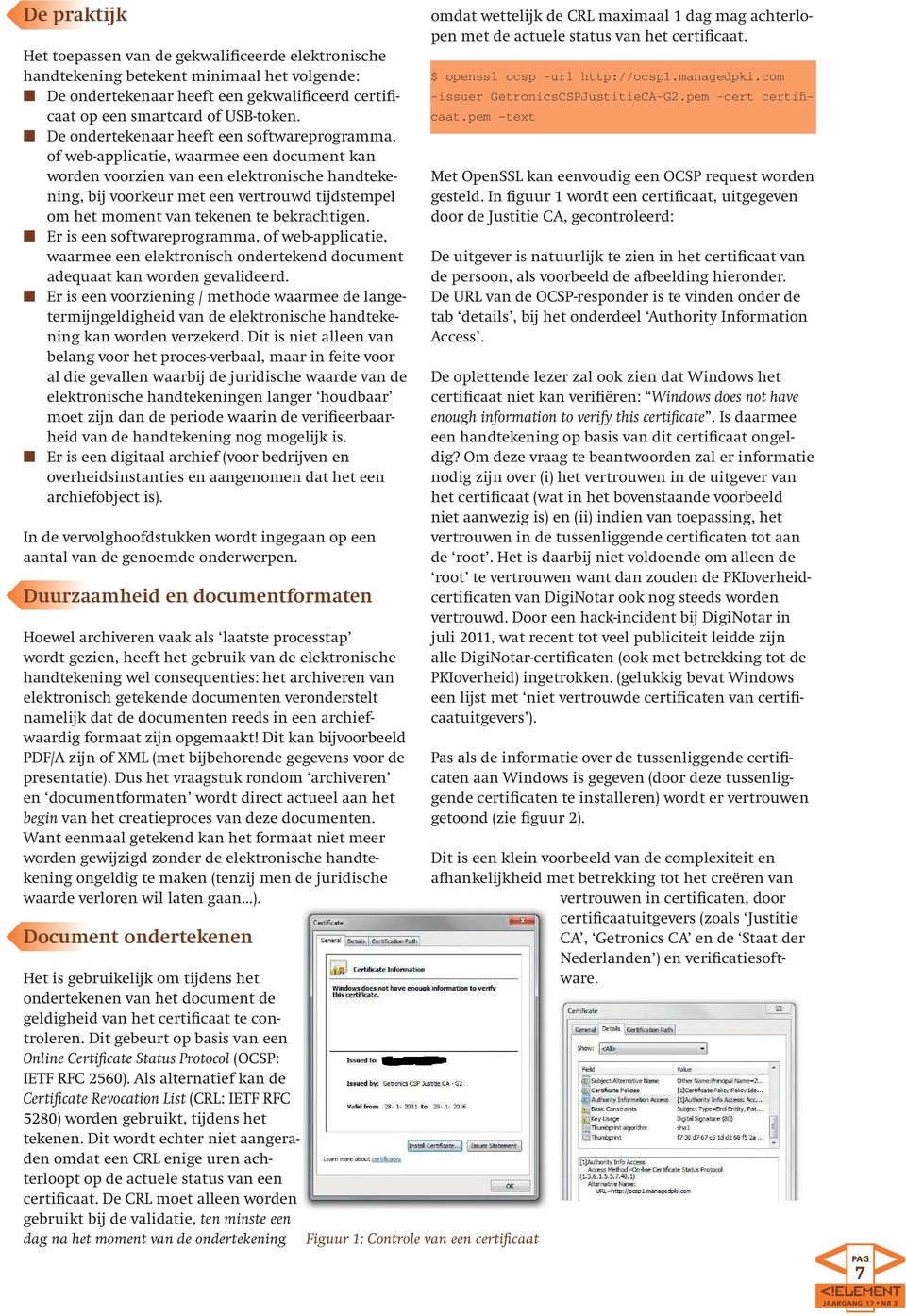 moment van tekenen te bekrachtigen. n Er is een softwareprogramma, of web-applicatie, waarmee een elektronisch ondertekend document adequaat kan worden gevalideerd.