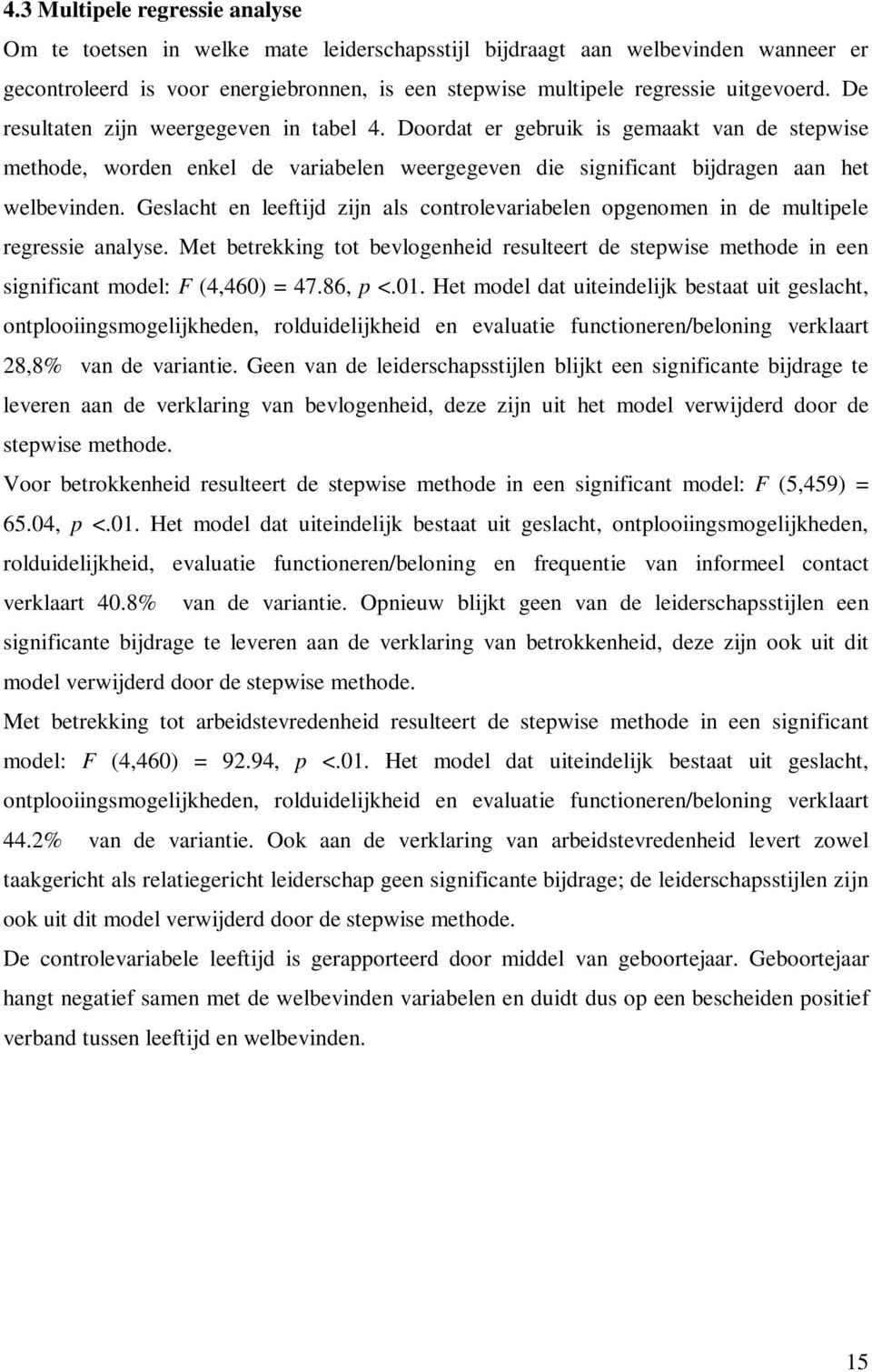 Geslacht en leeftijd zijn als controlevariabelen opgenomen in de multipele regressie analyse. Met betrekking tot bevlogenheid resulteert de stepwise methode in een significant model: F (4,460) = 47.