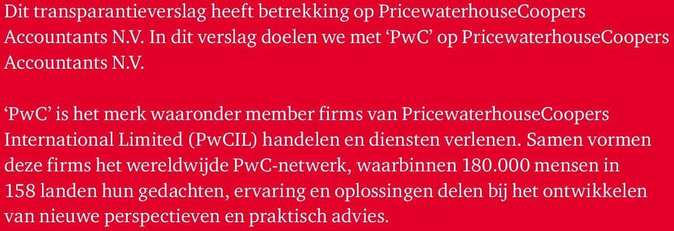 PwC is het merk waaronder member firms van PricewaterhouseCoopers International Limited (PwCIL) handelen en diensten