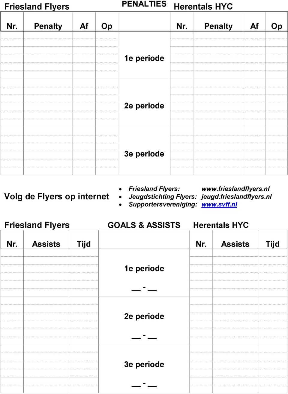 www.frieslandflyers.nl Jeugdstichting Flyers: jeugd.frieslandflyers.nl Supportersvereniging: www.