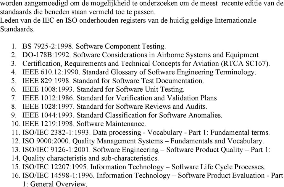 Software Considerations in Airborne Systems and Equipment 3. Certification, Requirements and Technical Concepts for Aviation (RTCA SC167). 4. IEEE 610.121990.