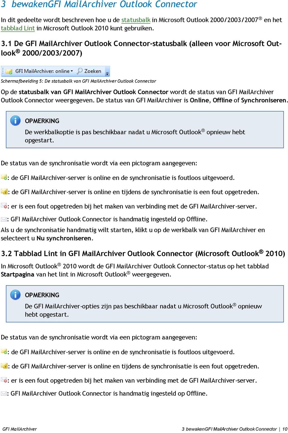 MailArchiver Outlook Connector wordt de status van GFI MailArchiver Outlook Connector weergegeven. De status van GFI MailArchiver is Online, Offline of Synchroniseren.