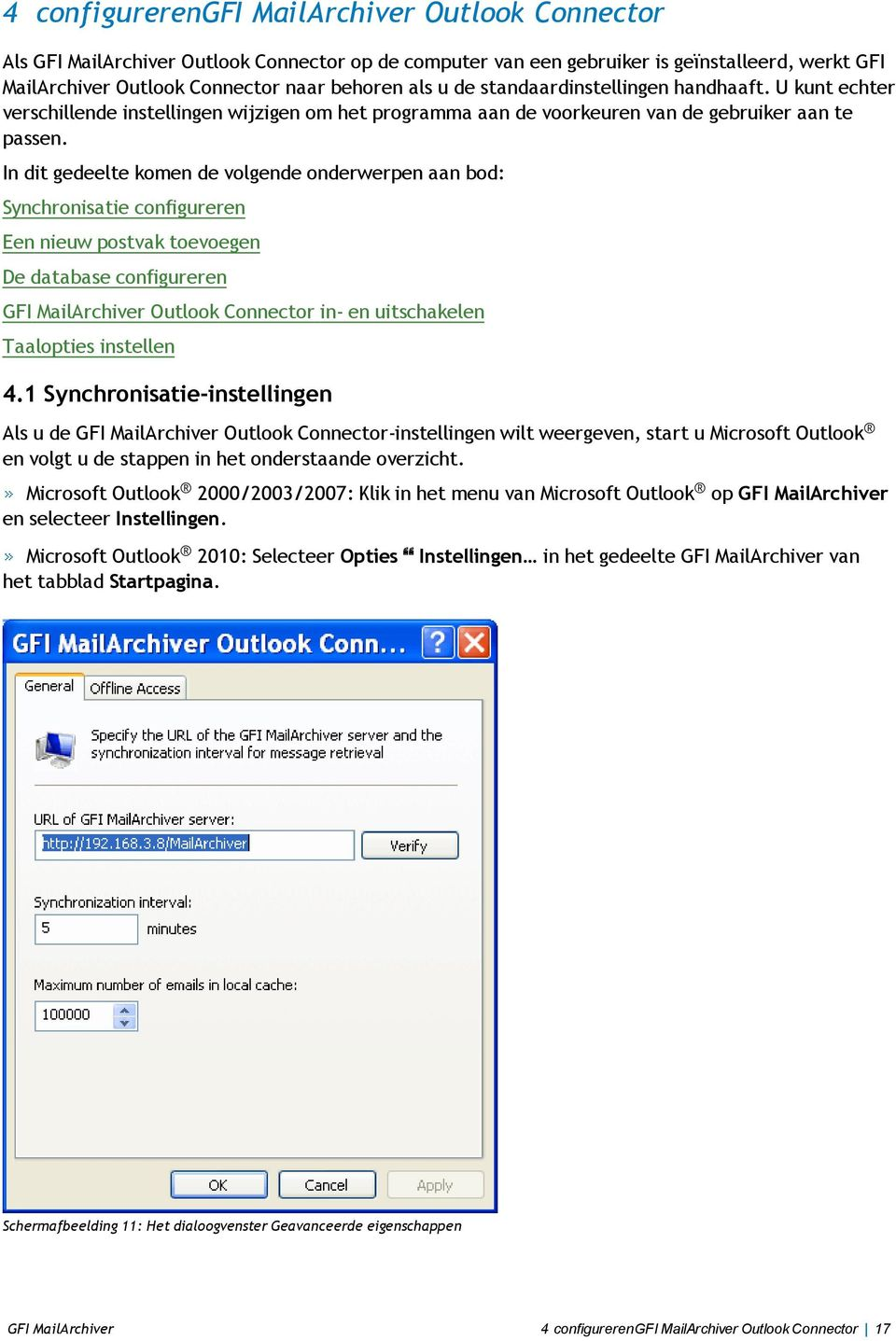 In dit gedeelte komen de volgende onderwerpen aan bod: Synchronisatie configureren Een nieuw postvak toevoegen De database configureren GFI MailArchiver Outlook Connector in- en uitschakelen