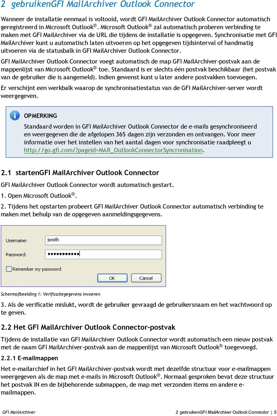 Synchronisatie met GFI MailArchiver kunt u automatisch laten uitvoeren op het opgegeven tijdsinterval of handmatig uitvoeren via de statusbalk in GFI MailArchiver Outlook Connector.
