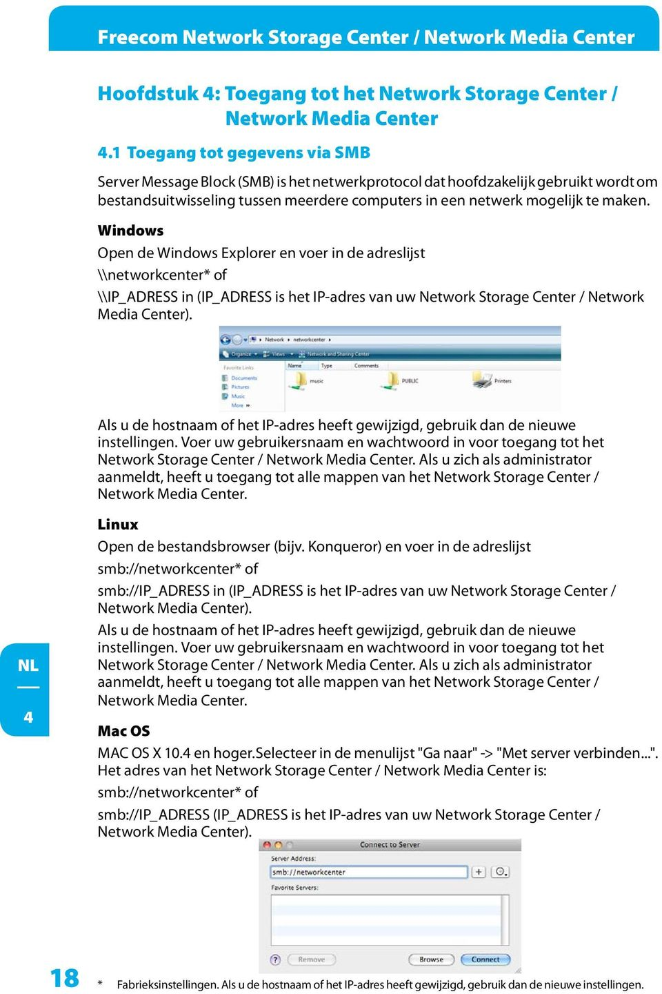 Windows Open de Windows Explorer en voer in de adreslijst \\networkcenter* of \\IP_ADRESS in (IP_ADRESS is het IP-adres van uw Network Storage Center / Network Media Center).