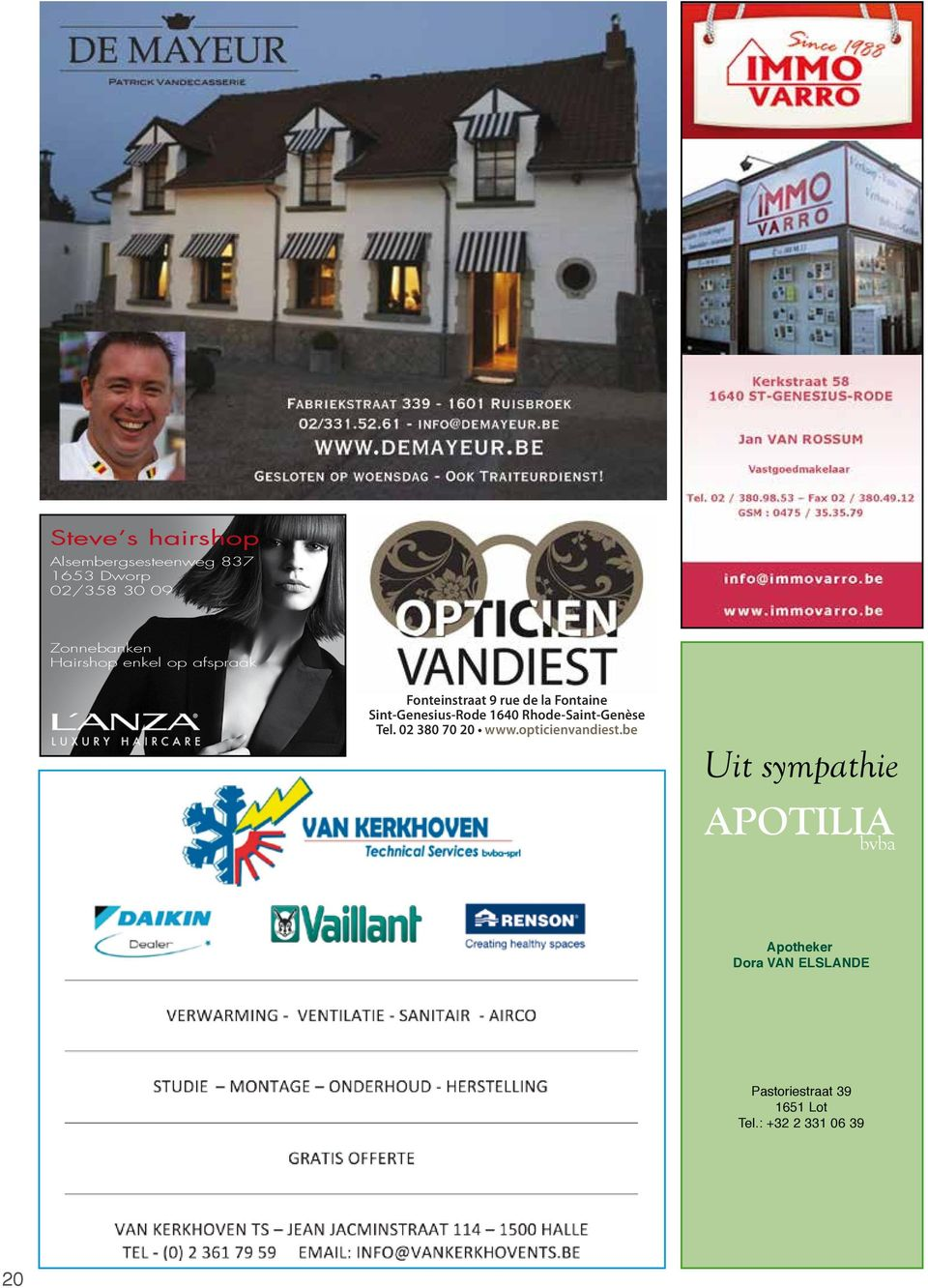 1640 Rhode-Saint-Genèse Tel. 02 380 70 20 www.opticienvandiest.