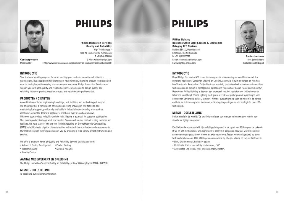 com/service-catalog/services/quality-reliability Philips Lighting usiness Group Light Sources & Electronics ategory LED Systems uilding EEA122, Mathildelaan 1 Eindhoven, The Netherlands M: +31 (0)6