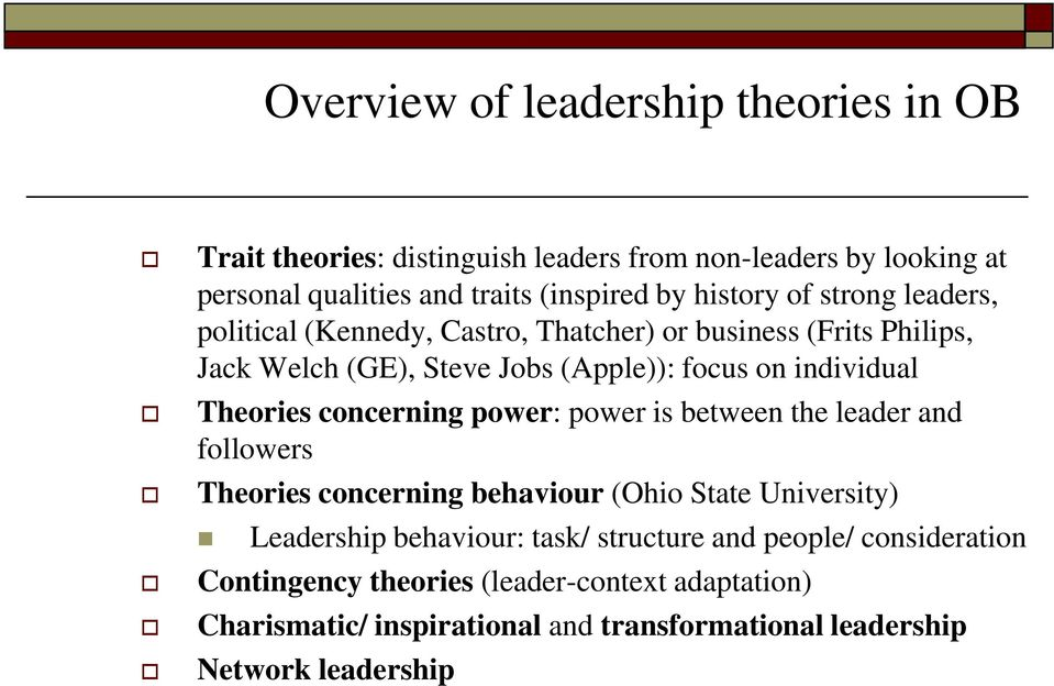 Theories concerning power: power is between the leader and followers Theories concerning behaviour (Ohio State University) Leadership behaviour: task/
