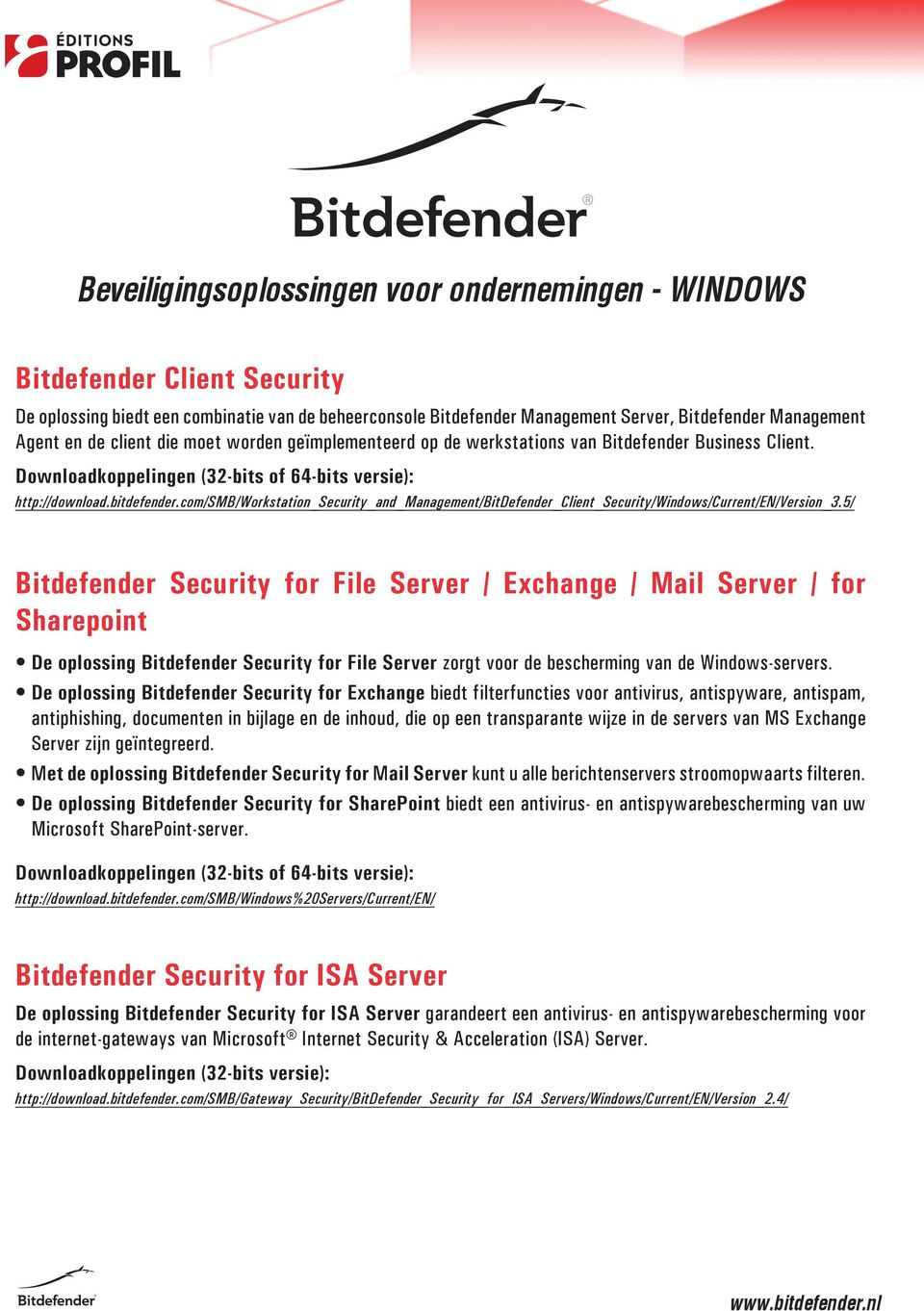 Bitdefender Security for File Server / Exchange / Mail Server / for Sharepoint De oplossing Bitdefender Security for File Server zorgt voor de bescherming van de Windows-servers.