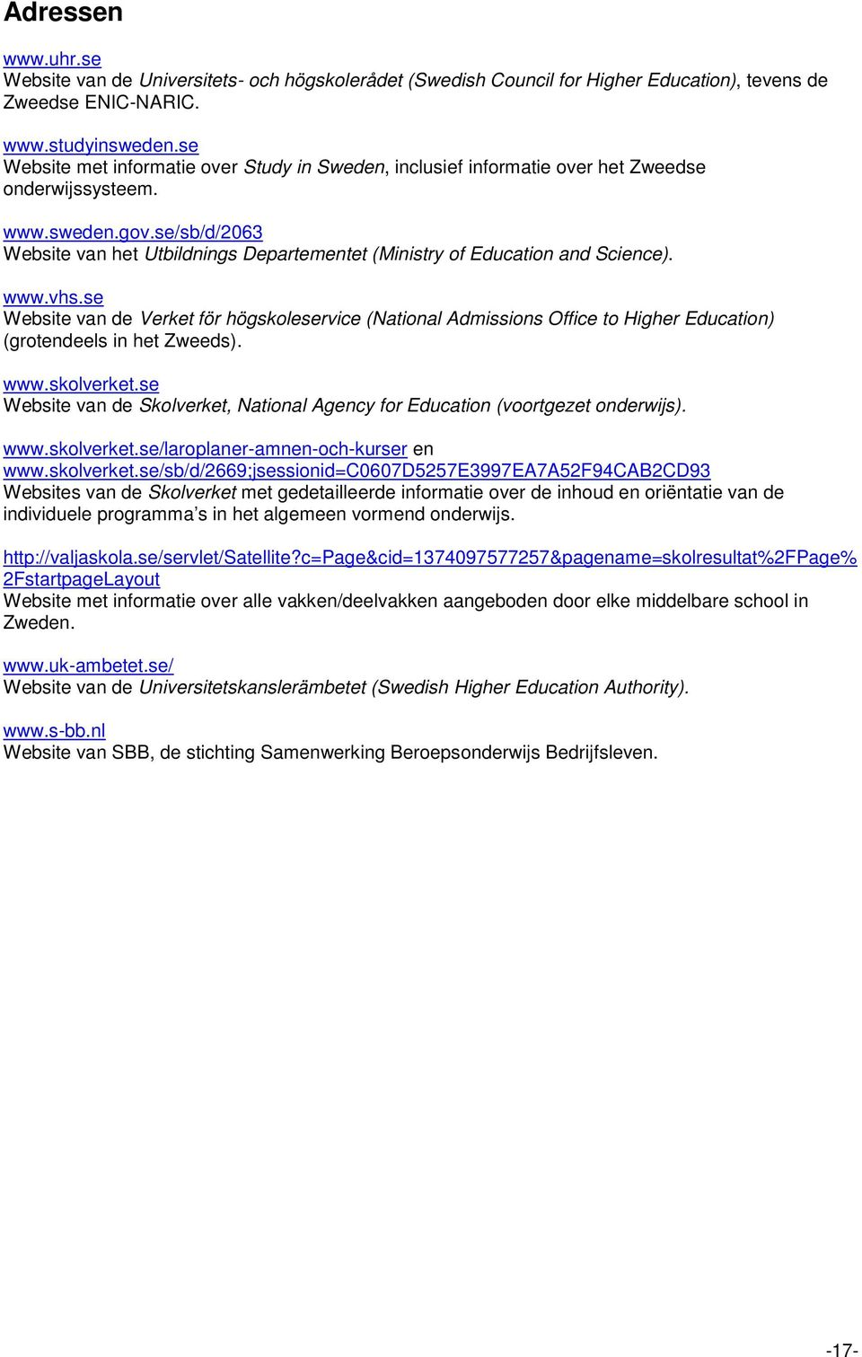 se/sb/d/2063 Website van het Utbildnings Departementet (Ministry of Education and Science). www.vhs.
