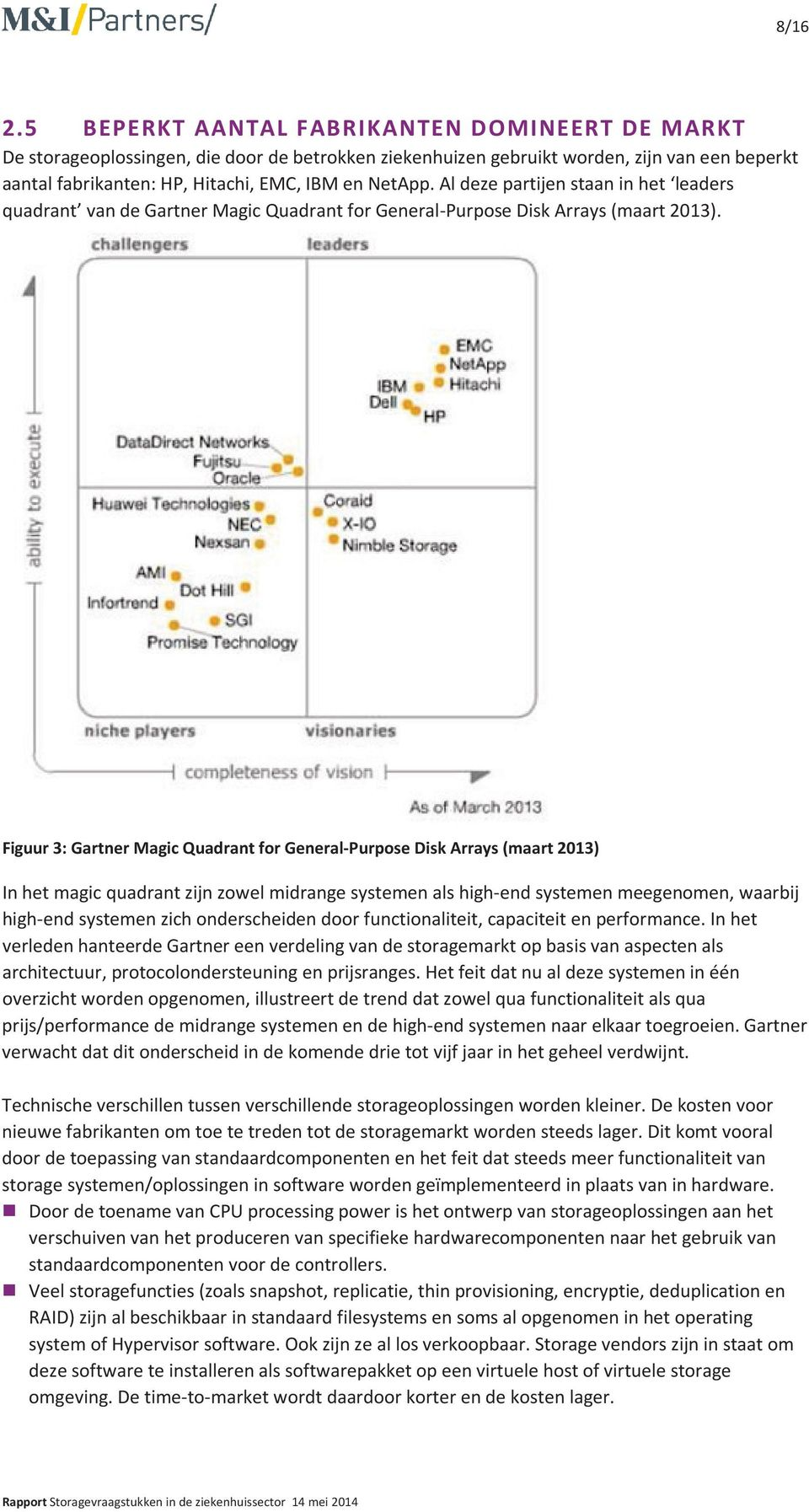 Al deze partijen staan in het leaders quadrant van de Gartner Magic Quadrant for General-Purpose Disk Arrays (maart 2013).