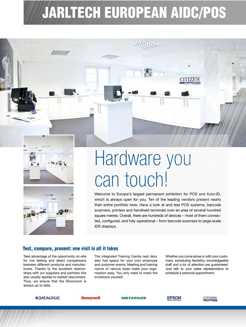 Have a look at and test POS systems, barcode scanners, printers and handheld terminals over an area of several hundred square metres.