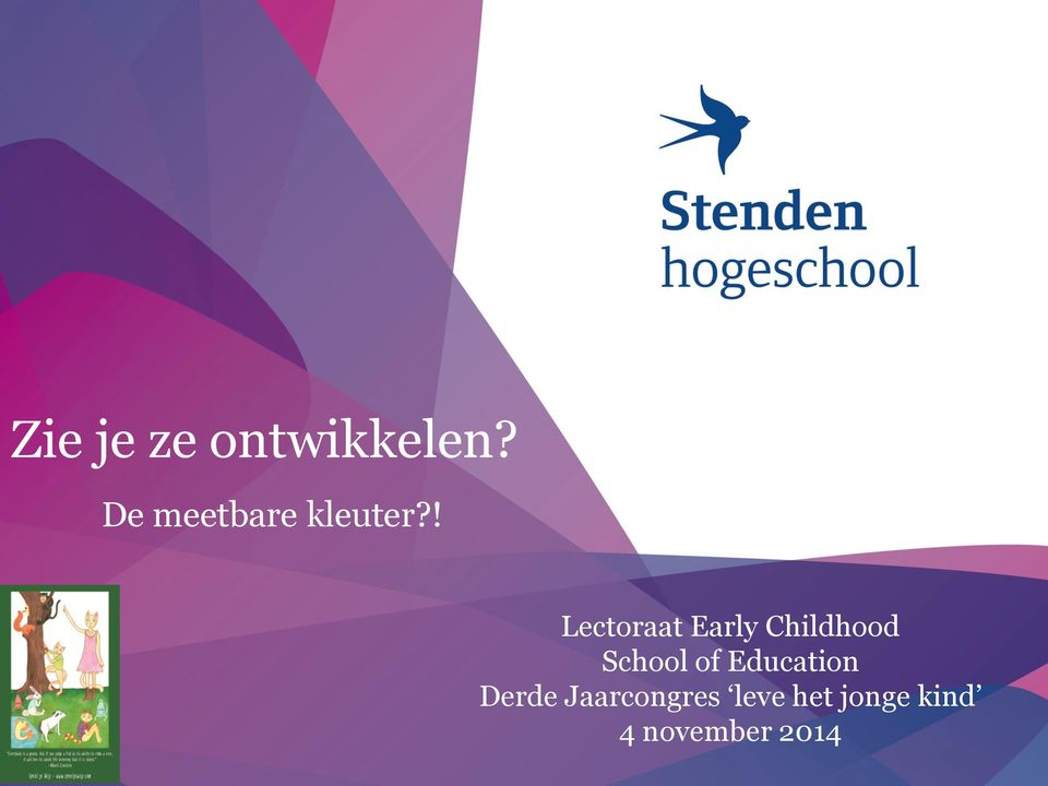 ! 1 Lectoraat Early Childhood School