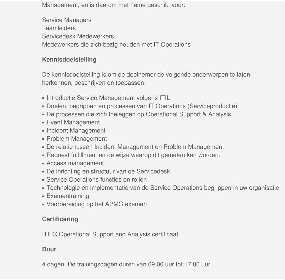 De processen die zich toeleggen op Operational Support & Analysis Event Management Incident Management Problem Management De relatie tussen Incident Management en Problem Management Request