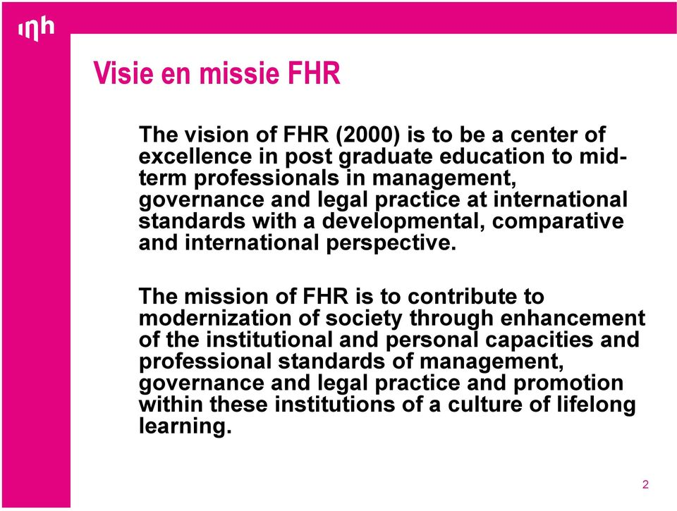 The mission of FHR is to contribute to modernization of society through enhancement of the institutional and personal capacities and