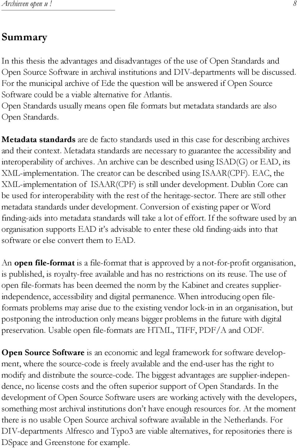 Open Standards usually means open file formats but metadata standards are also Open Standards. Metadata standards are de facto standards used in this case for describing archives and their context.
