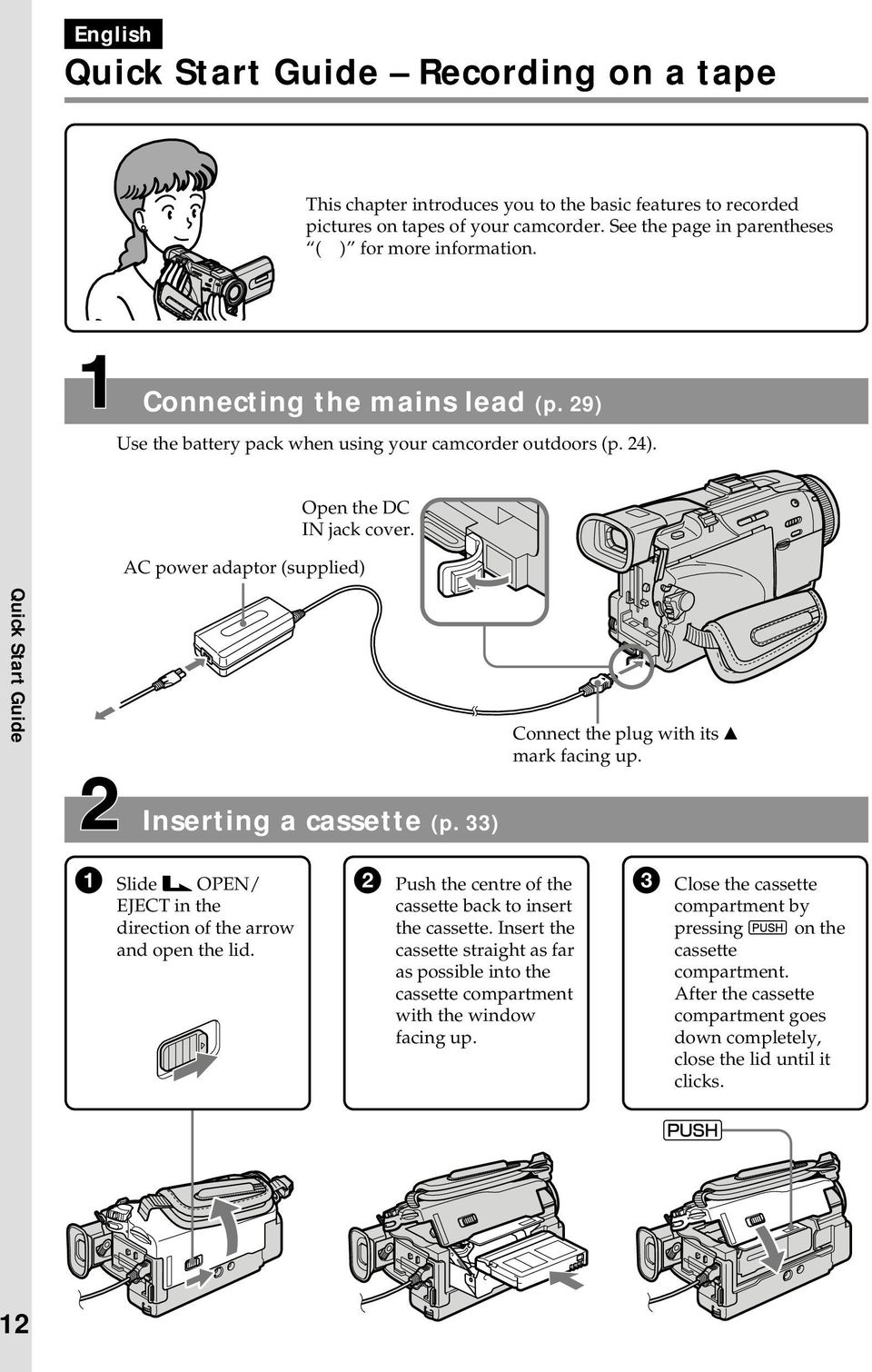 AC power adaptor (supplied) Quick Start Guide Connect the plug with its v mark facing up. Inserting a cassette (p. 33) 1 Slide OPEN/ EJECT in the direction of the arrow and open the lid.