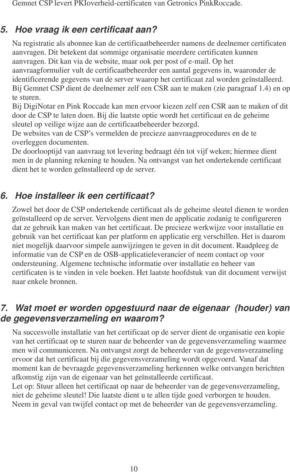 Dit kan via de website, maar ook per post of e-mail.