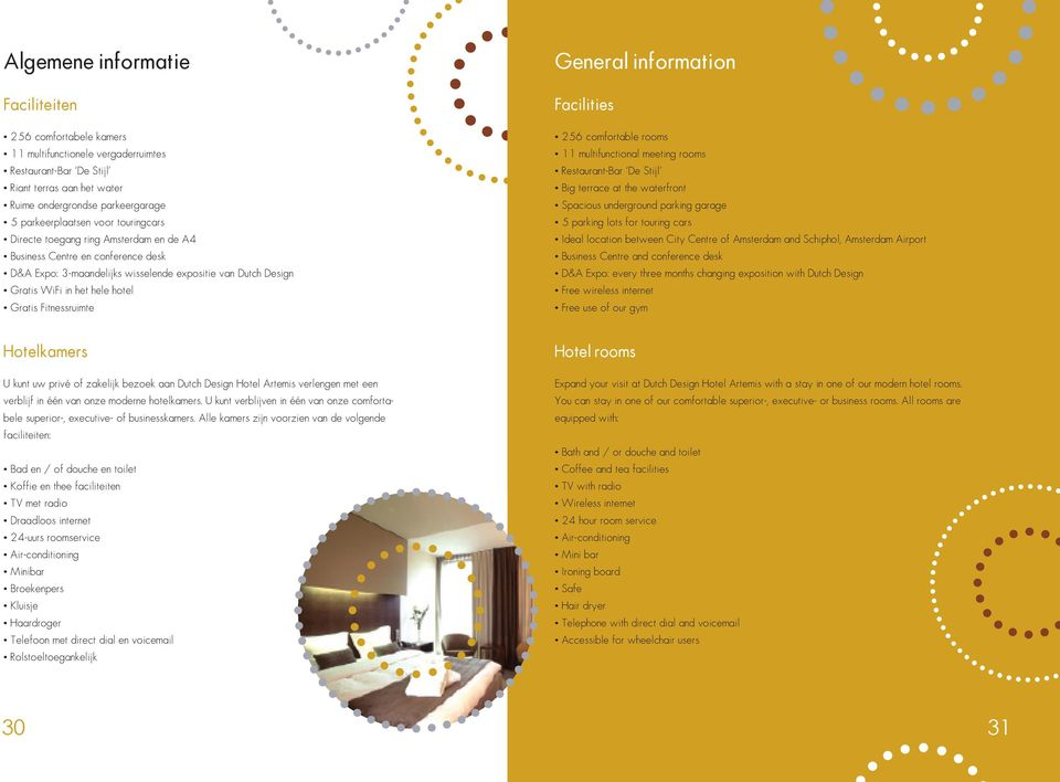 General information Facilities 256 comfortable rooms 11 multifunctional meeting rooms Restaurant-Bar De Stijl Big terrace at the waterfront Spacious underground parking garage 5 parking lots for