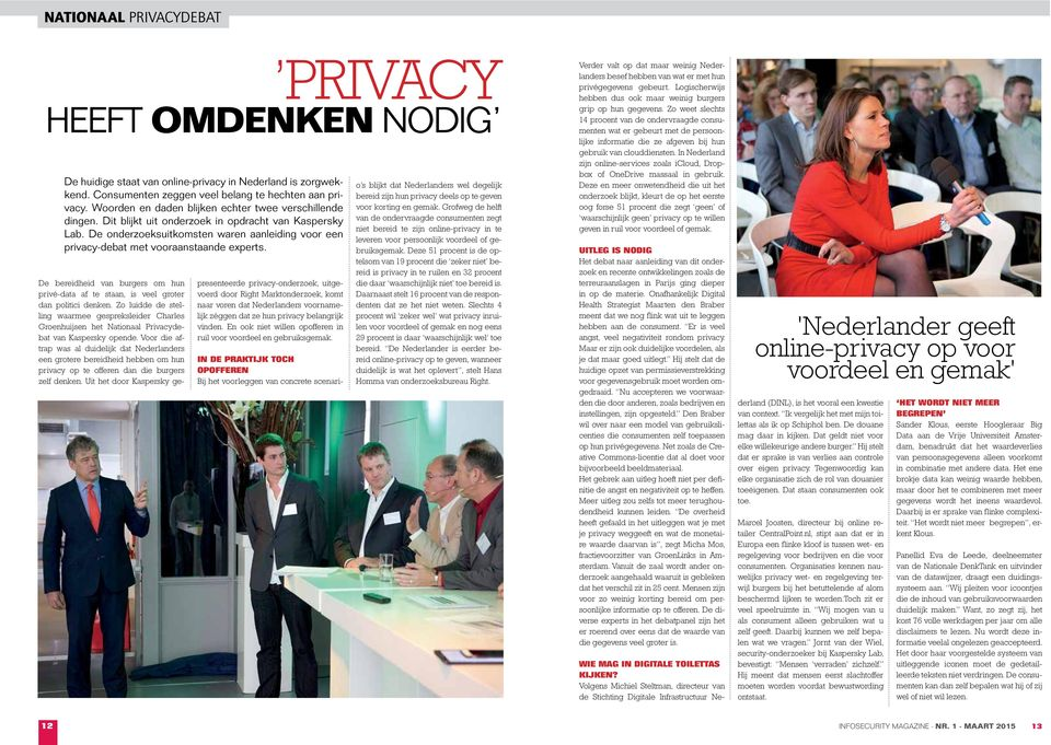 De onderzoeksuitkomsten waren aanleiding voor een privacy-debat met vooraanstaande experts. De bereidheid van burgers om hun privé-data af te staan, is veel groter dan politici denken.