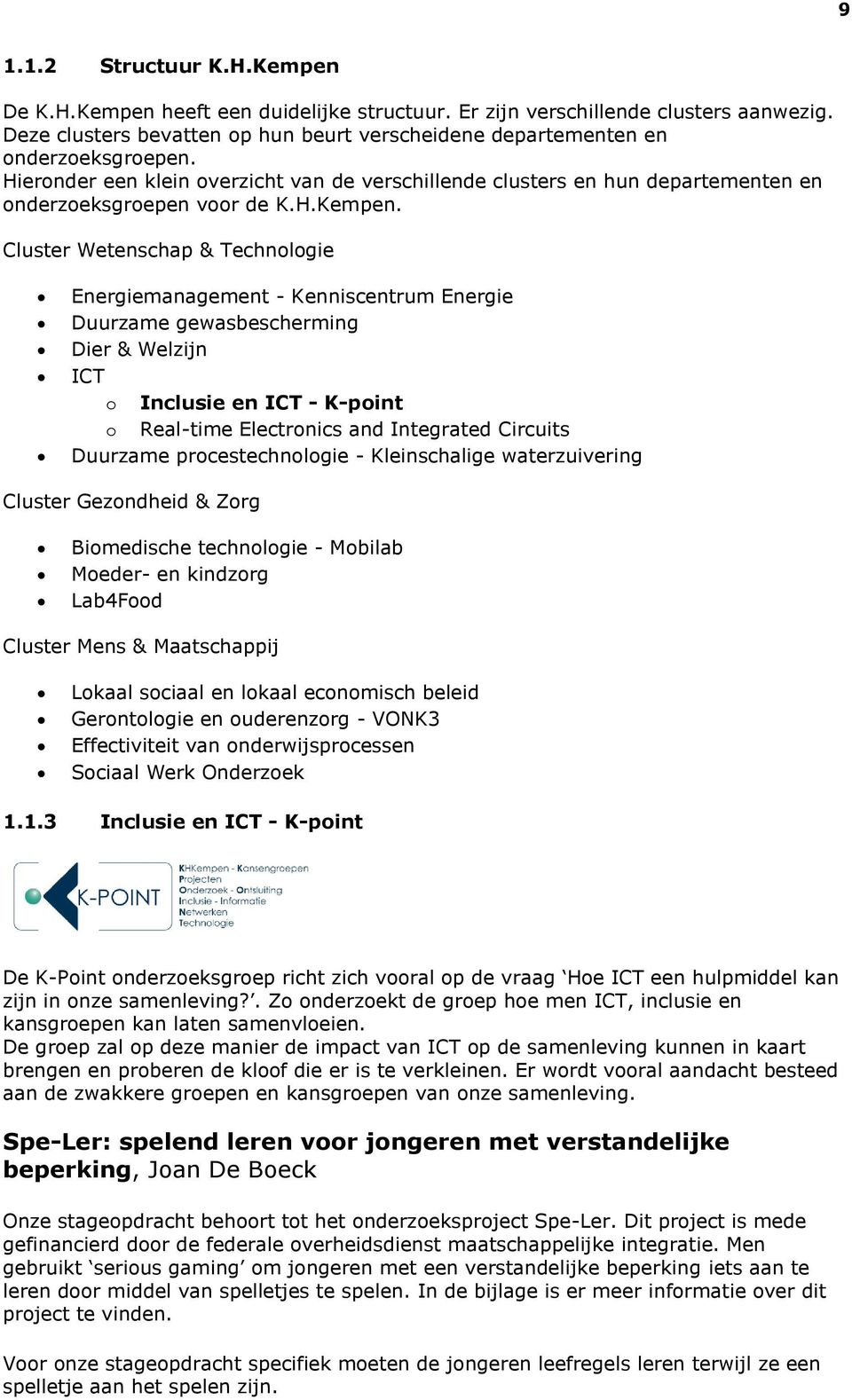Cluster Wetenschap & Technologie Energiemanagement - Kenniscentrum Energie Duurzame gewasbescherming Dier & Welzijn ICT o Inclusie en ICT - K-point o Real-time Electronics and Integrated Circuits