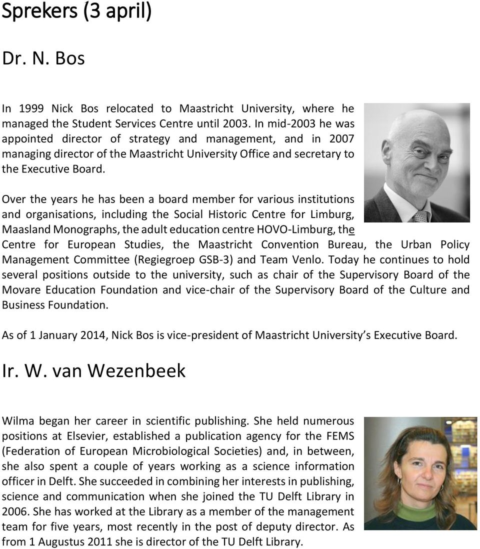 Over the years he has been a board member for various institutions and organisations, including the Social Historic Centre for Limburg, Maasland Monographs, the adult education centre HOVO-Limburg,