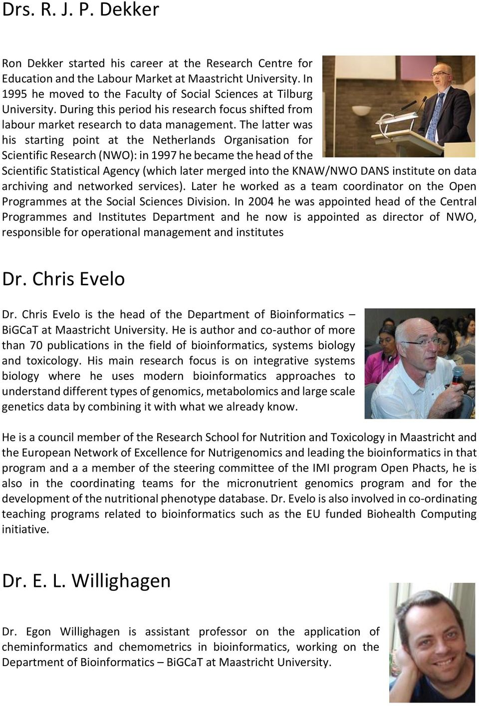 The latter was his starting point at the Netherlands Organisation for Scientific Research (NWO): in 1997 he became the head of the Scientific Statistical Agency (which later merged into the KNAW/NWO