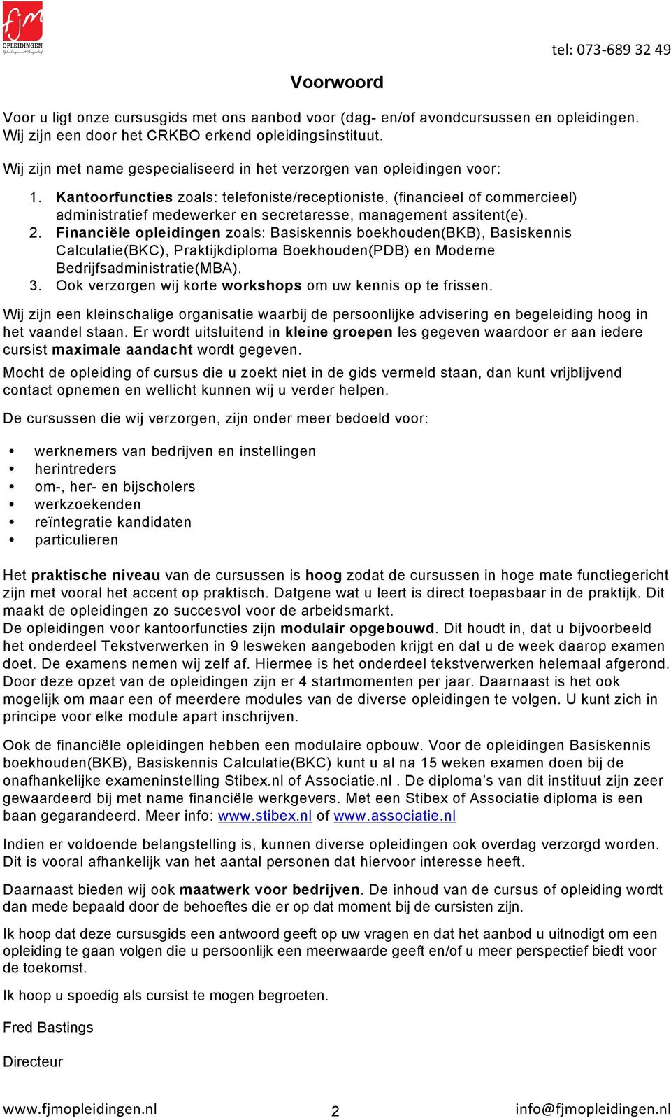Kantoorfuncties zoals: telefoniste/receptioniste, (financieel of commercieel) administratief medewerker en secretaresse, management assitent(e). 2.