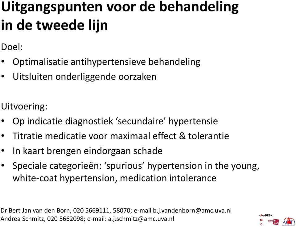 brengen eindorgaan schade Speciale categorieën: spurious hypertension in the young, white-coat hypertension, medication intolerance