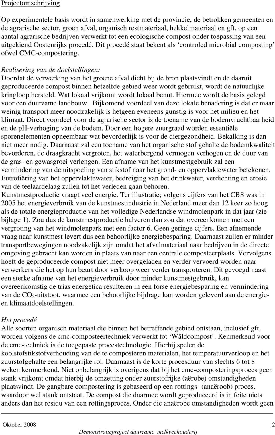 Dit procedé staat bekent als controled microbial composting ofwel CMC-compostering.